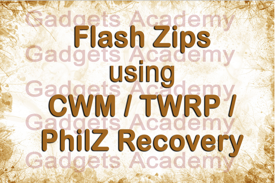 Install Flashable Zips using CWM / TWRP / PhilZ Recovery [How To Guide]